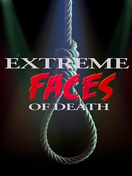 EXTREME FACES OF DEATH
