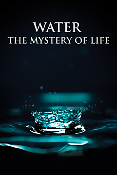 Water The Mystery of Life