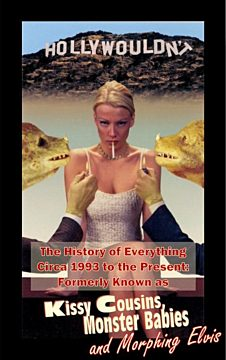 The History of Everything Circa 1993 to the Present F/K/A Kissy Cousins Monster Babies and Morphing Elvis