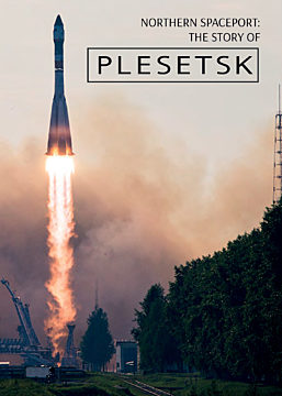 NORTHERN SPACEPORT: THE STORY OF PLESETSK