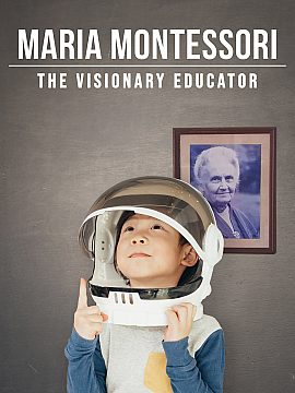Maria Montessori, The Visionary Educator