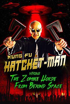 Kung Fu Hatchet-man versus the Zombie Horde From Beyond Space