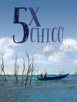 Five Times Chico - The São Francisco River and His People