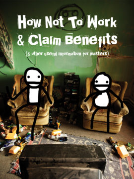 How Not to work & Claim Benefits.... (and Other Useful Information for Wasters)